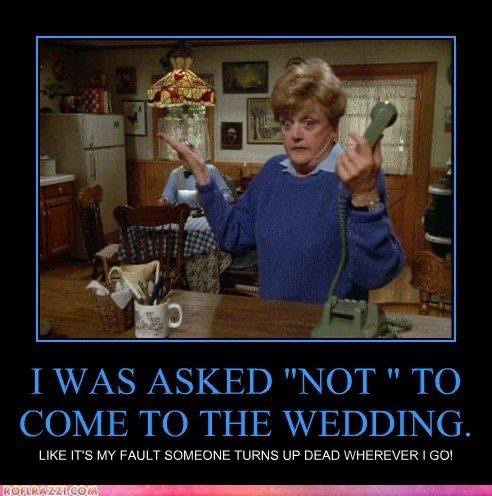 Jessica Fletcher from Murder she wrote holds a phone, looks surprised, and says she wasnt invited ti the wedding because people turn up dead wherever she goes.