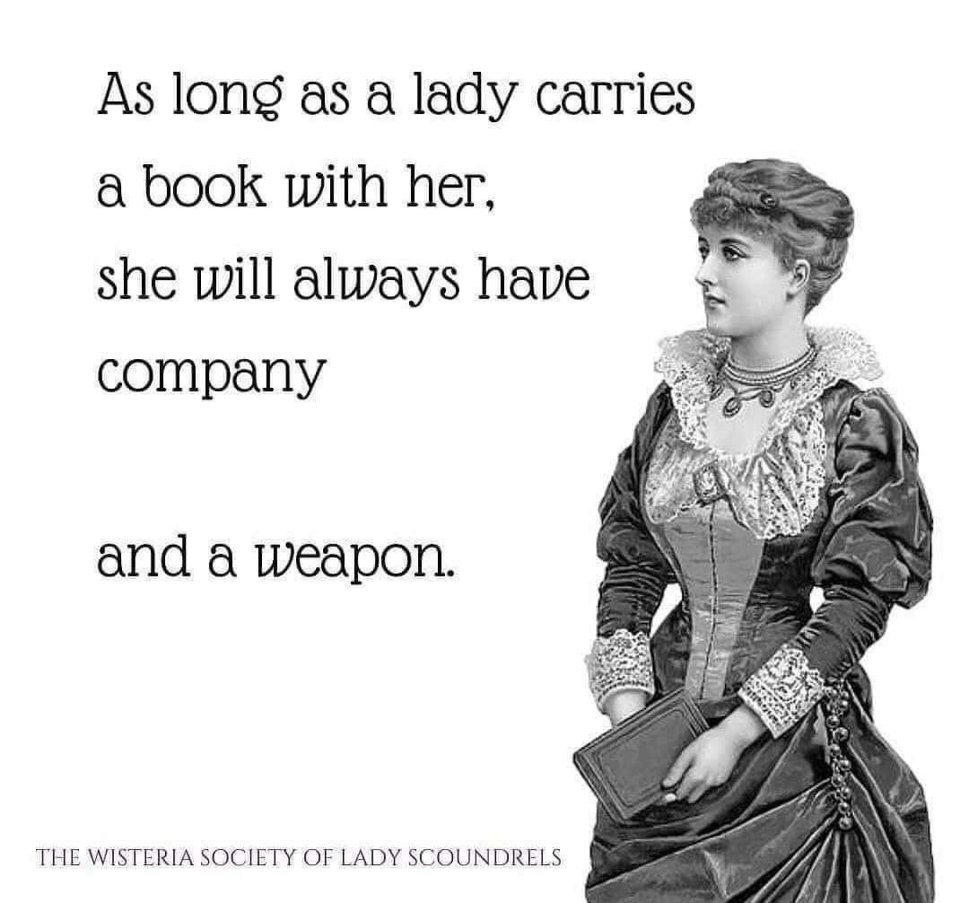 Text: As long as a lady carries a book with her she will always have company... and a weapon.