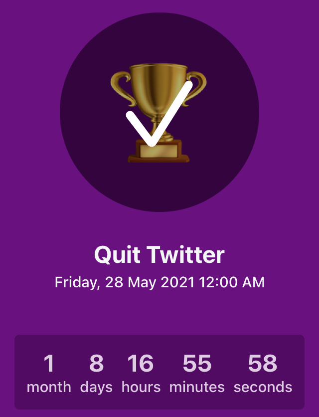 A countdown timer showing I quit Twitter 1 month, 8 days, 16 hours ago.