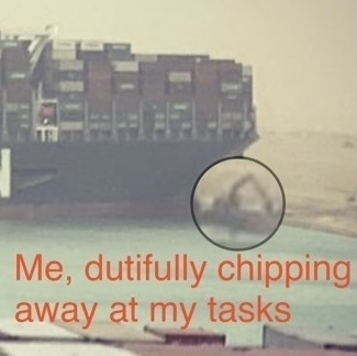 A tiny digger trying to free the ship, and the words ME, WORKING ON MY TASK